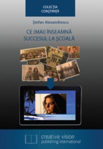 Coperta Ce (mai) înseamnă succesul la şcoală de Ştefan Alexandrescu